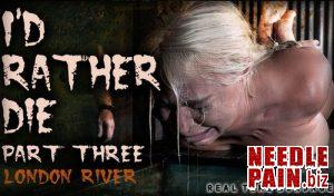 I'd Rather Die Part 3 – London River – RealTimeBondage 07.20.19